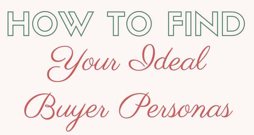 How To Find Your Ideal Buyer Personas